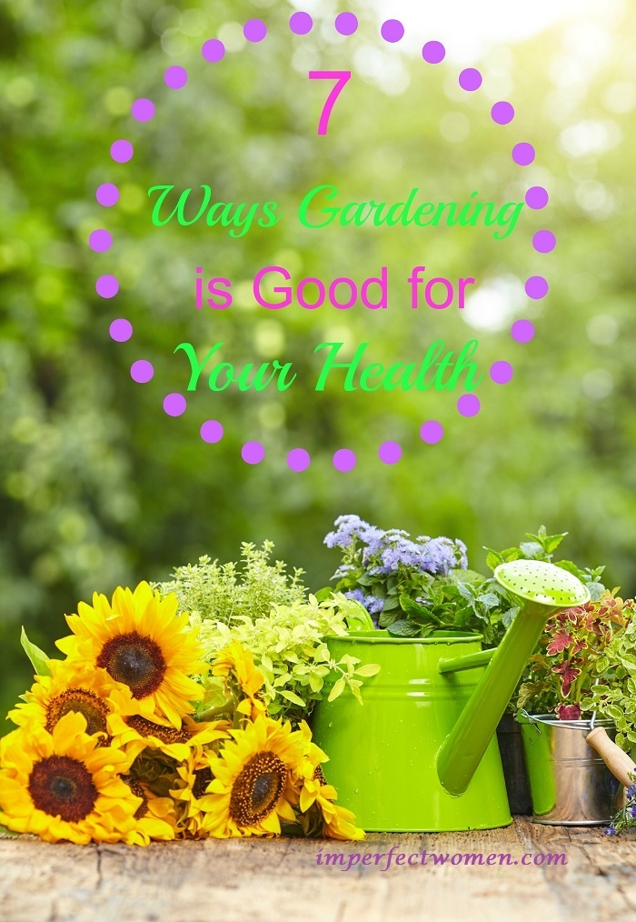 7 Ways Gardening is Good for Your Health