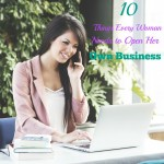 10 Things Every Woman Needs to Open Her Own Business
