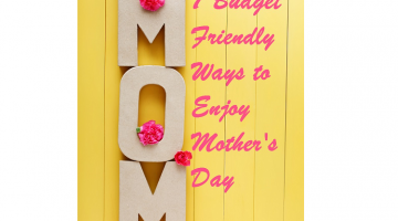 7 Budget Friendly Ways to Enjoy Mother's Day