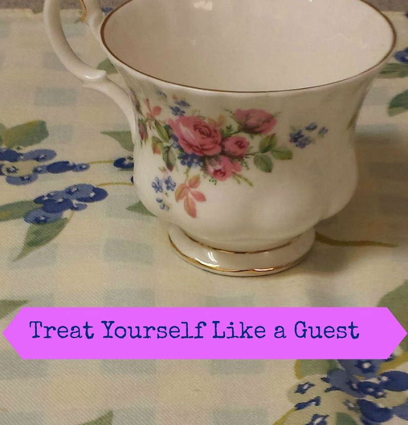 treat yourself like a guest